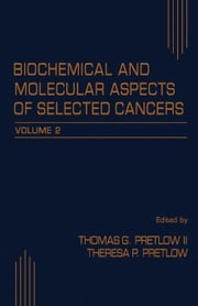 Biochemical and Molecular Aspects of Selected Cancers: Volume 2 ebook by Pretlow II, Thomas G.