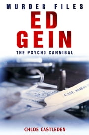Ed Gein - The Pyscho Cannibal ebook by Chloe Castleden