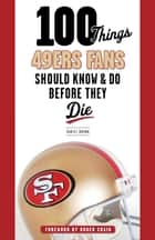 100 Things 49ers Fans Should Know & Do Before They Die ebook by Daniel Brown, Roger Craig