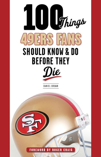100 Things 49ers Fans Should Know & Do Before They Die ebook by Daniel Brown