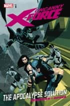 Uncanny X-Force Vol. 1: Apocalypse Solution ebook by Rick Remender, Jerome Open, Leonardo Manco