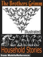 Brothers Grimm Household Stories. Illustrated : Incl. Hansel And Gretel, Rapunzel, Little Red-Cap Clever Else & More (Mobi Classics) ebook by Wilhelm Grimm, Jakob Grimm, Walter Crane (Illustrator),...