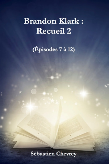 Brandon Klark : Recueil 2 ebook by Sébastien Chevrey