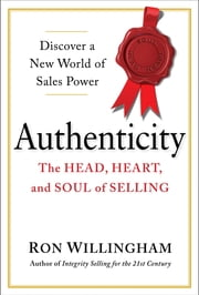 Authenticity - The Head, Heart, and Soul of Selling ebook by Ron Willingham