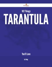 102 Things Tarantula You'll Love ebook by Lois Young