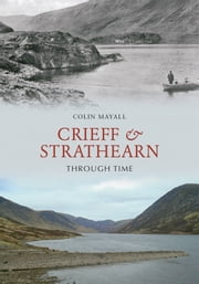 Crieff and Strathearn Through Time ebook by Colin Mayall