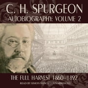 C. H. Spurgeon Autobiography, Vol. 2 - The Full Harvest, 1860-1892 audiobook by C. H. Spurgeon