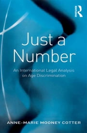 Just a Number - An International Legal Analysis on Age Discrimination ebook by Anne-Marie Mooney Cotter
