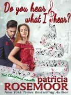 Do You Hear What I Hear? ebook by Patricia Rosemoor