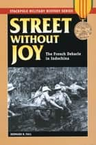 Street Without Joy ebook by Bernard B. Fall