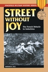 Street Without Joy - The French Debacle in Indochina ebook by Bernard B. Fall