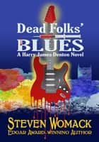 Dead Folks' Blues - Harry James Denton Series, #1 ebook by Steven Womack