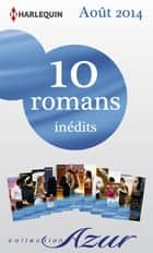 10 romans Azur inédits (n°3495 à 3504 - août 2014) - Harlequin collection Azur ebook by Collectif