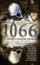 1066 Turned Upside Down - Alternative fiction stories by nine authors ebook by Joanna Courtney, Helen Hollick, Annie Whitehead,...