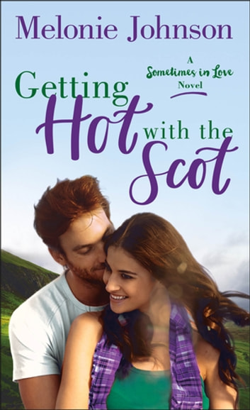 Getting Hot with the Scot - A Sometimes in Love Novel ebook by Melonie Johnson