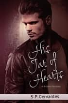 His Jar of Hearts - A Broken Fairy Tale Series, #3 ebook by S.P. Cervantes