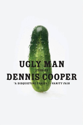 Ugly Man - Stories ebook by Dennis Cooper