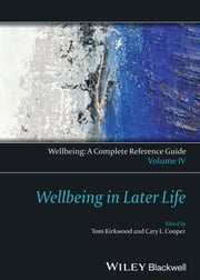 Wellbeing: A Complete Reference Guide, Wellbeing in Later Life ebook by Thomas B. L. Kirkwood,Cary L. Cooper