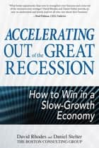 Accelerating out of the Great Recession: How to Win in a Slow-Growth Economy ebook by David Rhodes,Daniel Stelter