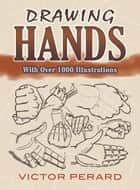 Drawing Hands ebook by Victor Perard