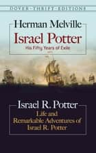 Israel Potter: His Fifty Years of Exile and Life and Remarkable Adventures of Israel R. Potter ebook by Herman Melville