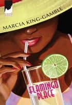 Flamingo Place (Mills & Boon Kimani) ebook by Marcia King-Gamble