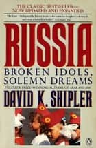 Russia - Broken Idols, Solemn Dreams (Revised Edition) ebook by David K. Shipler