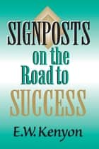 Signposts on the Road to Success ebook by E.W. Kenyon