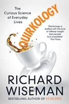 Quirkology - The Curious Science of Everyday Lives ebook by Richard Wiseman