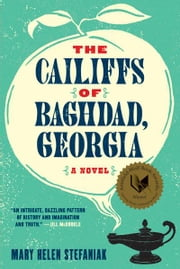 The Cailiffs of Baghdad, Georgia: A Novel ebook by Mary Helen Stefaniak