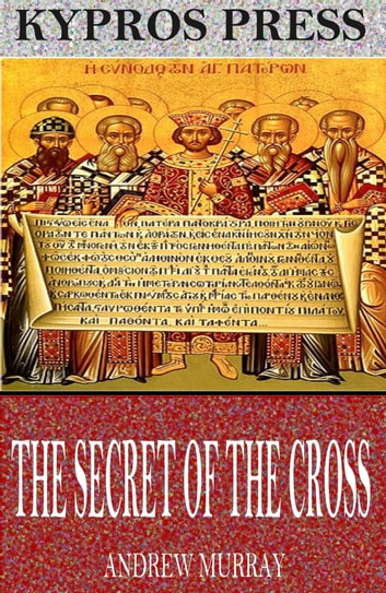 The Secret of the Cross ebook by Andrew Murray