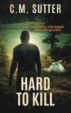 Hard to Kill ebook by C. M. Sutter