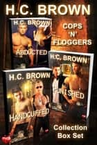 Cops 'n' Floggers Collection Box Set ebook by H.C. Brown