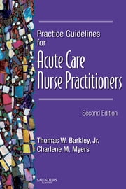 Practice Guidelines for Acute Care Nurse Practitioners ebook by Thomas W. Barkley Jr.,Charlene M. Myers