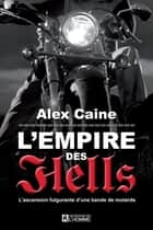 L'Empire des Hell's ebook by Alex Caine