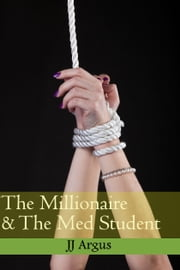 The Millionaire & The Med Student ebook by JJ Argus
