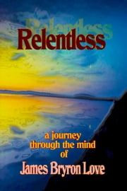 Relentless ebook by James Bryron Love