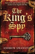 The King's Spy - (Thomas Hill 1) ebook by Andrew Swanston
