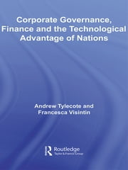 Corporate Governance, Finance and the Technological Advantage of Nations ebook by Andrew Tylecote,Francesca Visintin