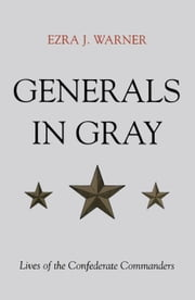Generals in Gray: Lives of the Confederate Commanders ebook by Warner, Ezra J., Jr.