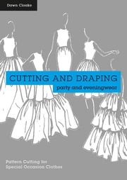 Cutting and Draping Party and Eveningwear - Dressmaking and pattern cutting for special occasion clothes ebook by Dawn Cloake