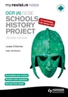 My Revision Notes OCR (A) GCSE Schools History Project 2nd Edition ebook by Louise O'Gorman, Bill Marriott