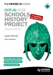 My Revision Notes OCR (A) GCSE Schools History Project 2nd Edition ebook by Louise O'Gorman,Bill Marriott