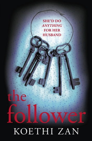 The Follower - The gripping, heart-pounding psychological thriller ebook by Koethi Zan