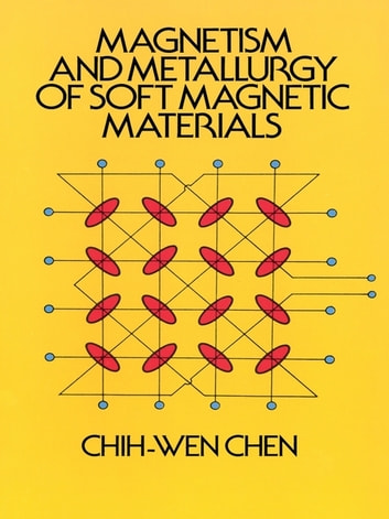 Magnetism and Metallurgy of Soft Magnetic Materials ebook by Chih-Wen Chen