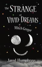 The Strange and Vivid Dreams of Mitch Gregor ebook by Jared Humphreys