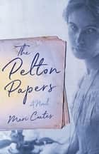 The Pelton Papers - A Novel ebook by Mari Coates