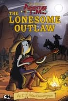 Epic Tales from Adventure Time: the Lonesome Outlaw ebook by T. T. MacDangereuse