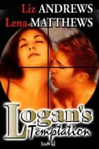Logan's Temptation ebook by Liz Andrews, Lena Matthews