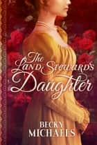 The Land Steward's Daughter ebook by Becky Michaels
